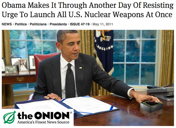 """Obama Makes It Through Another Day Of Resisting Urge To Launch All U.S. Nuclear Weapons At Once"" - The Onion"