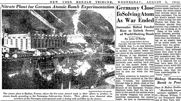 The 1945 version of the same headline — New York Herald Tribune, August 8, 1945, story about the Norsk Hydro plant, which also over-emphasized the closeness of Germany's getting the bomb for dramatic effect.