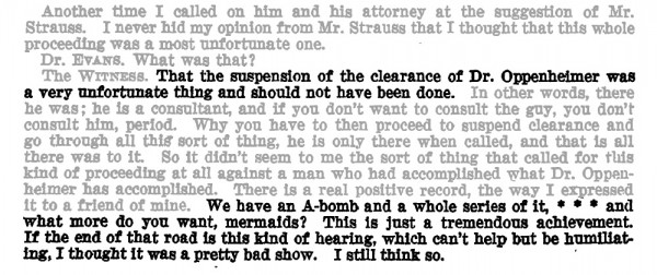 "I.I. Rabi denouncing the suspension of Oppenheimer's clearance. ""We have an A-bomb and a whole series of it, * * * and what more do you want, mermaids?"" The asterisks indicate a removal by the unnamed and unseen censor."